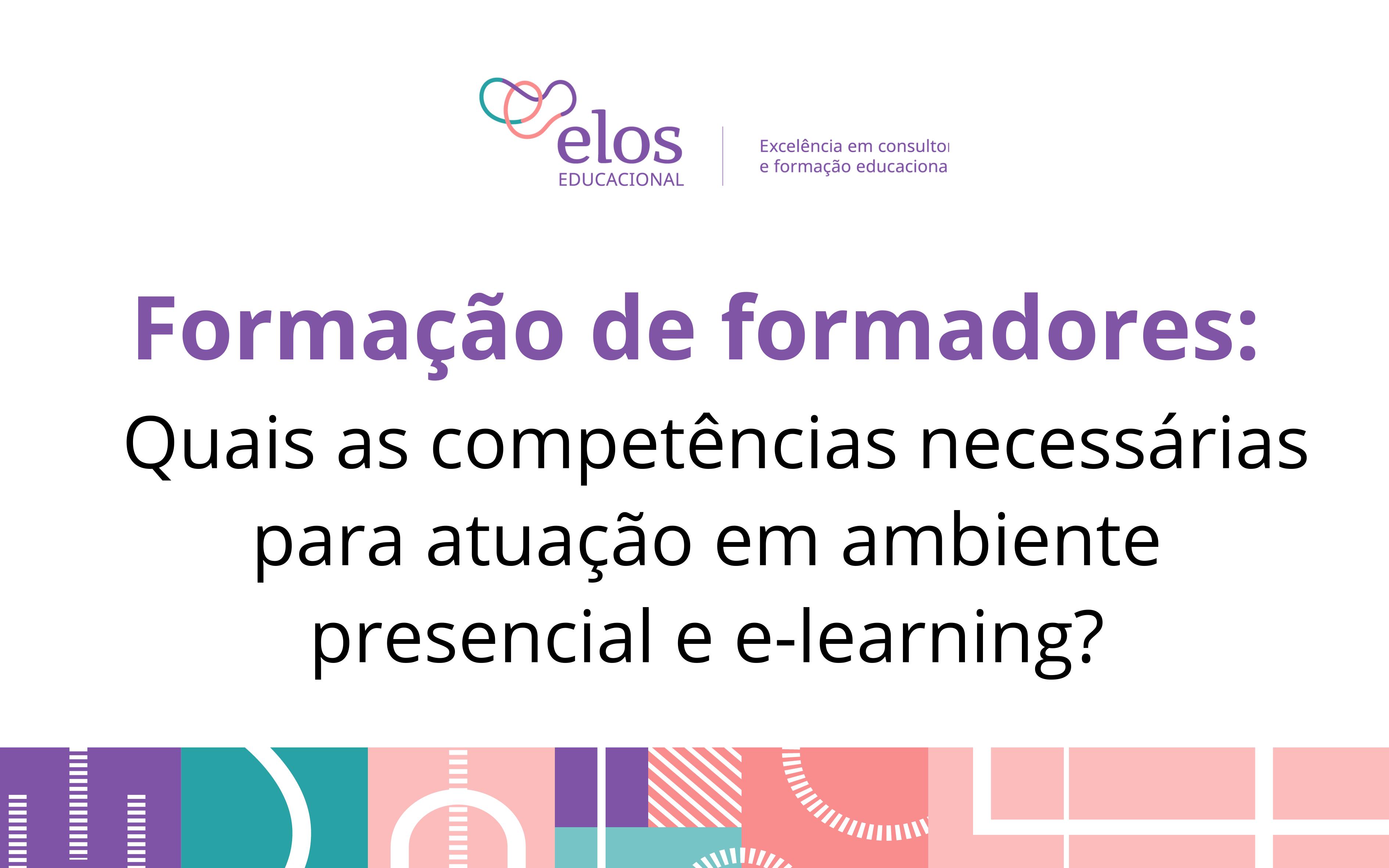 Formação de Formadores: quais as competências necessárias para atuação em ambiente presencial e e-learning?